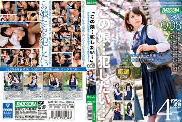 "BAZX-108 ""This Girl … I Want To Commit …"" VOL.008 Raise The Erection Unable To Suppress The Erection On The Uniform Of A Pretty Girl"